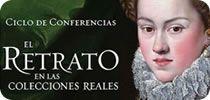"""Ciclo de conferencias  """"El retrato en las colecciones reales: miradas sobre el retrato de corte en la pintura española"""""""